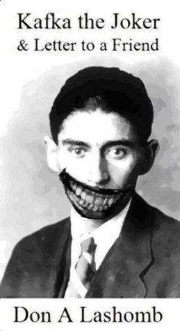 Kafka the Joker & Letter to a Friend Don A. Lashomb