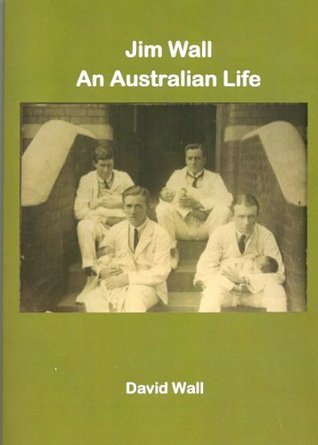 Jim Wall - An Australian Life 1893-1965 David Andrew David Andrew de Bérigny Wall