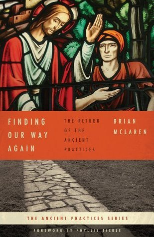 Finding Our Way Again: The Return of the Ancient Practices (Ancient Practices Series)  by  Brian D. McLaren