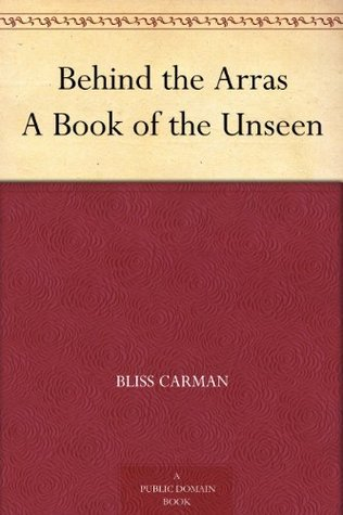 Behind the Arras A Book of the Unseen Bliss Carman