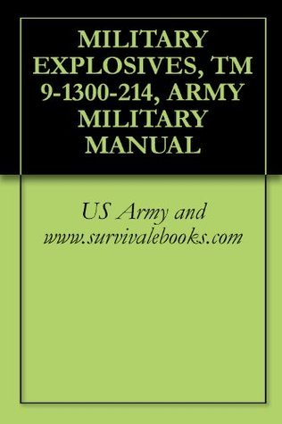 MILITARY EXPLOSIVES, TM 9-1300-214, ARMY MILITARY MANUAL  by  US Army and www.survivalebooks.com