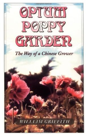 Opium Poppy Garden The Way of a Chinese Grower  by  William Griffith