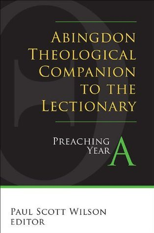Abingdon Theological Companion to the Lectionary (Year A): Preaching Year A  by  Paul Scott Wilson