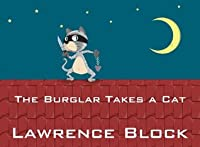 The Burglar Takes a Cat  by  Lawrence Block