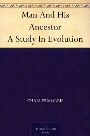 Man And His Ancestor A Study In Evolution Charles Morris