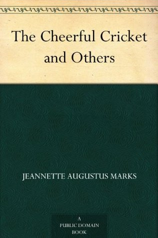 The Cheerful Cricket and Others Jeannette Augustus Marks