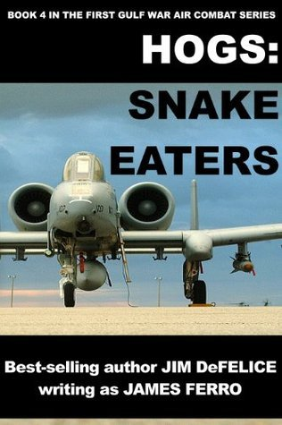 Snake Eaters (HOGS: First Gulf War Air Combat, #4)  by  Jim DeFelice