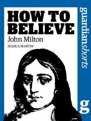 John Milton: How to Believe  by  Jessica Martin