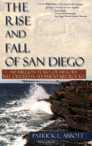 Rise and Fall of San Diego: 150 Million Years of History Recorded in Sedimentary Rocks Patrick L. Abbott
