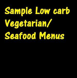 Sample Low carb Vegetarian/Seafood Menus  by  David Thauma