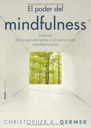 El poder del mindfulness Christopher K. Germer