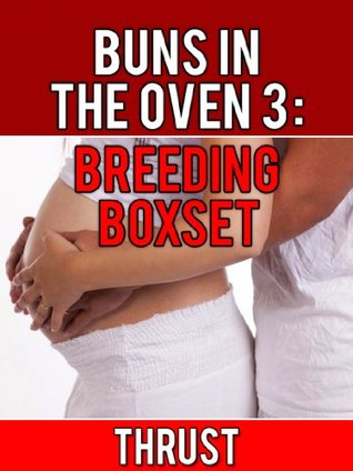 Buns In The Oven 3: Breeding Boxset Thrust