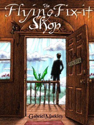 The Flying Fix-it Shop  by  Gabriel Markley