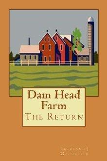 Dam Head Farm: The Return (Volume 2)  by  Terrence J. Goodchild