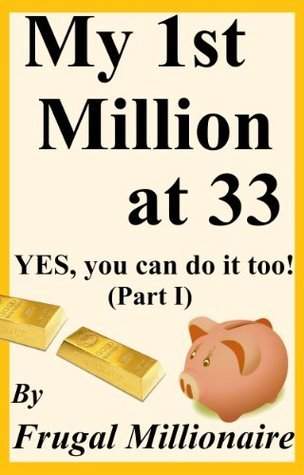 My 1st Million At 33 - YES, you can do it too! (Part I) Frugal Millionaire