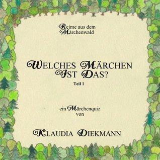 WELCHES MÄRCHEN IST DAS? Teil 1, ein Märchenquiz, Reime aus dem Märchenwald  by  Klaudia Diekmann