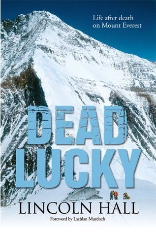 Dead Lucky: Life After Death On Mount Everest  by  Lincoln Hall