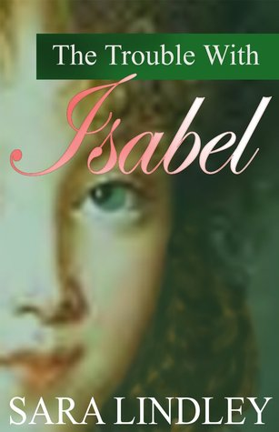 The Trouble With Isabel  by  Sara lindley