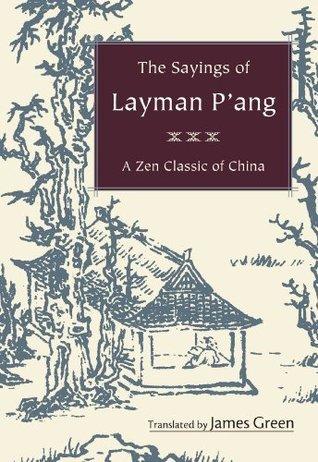 The Sayings of Layman Pang: A Zen Classic of China James Reid Green