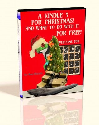 A Kindle 3 for Christmas! And What To Do With It FOR FREE! .... Including a Complimentary 2011 Calendar. Don Ursem