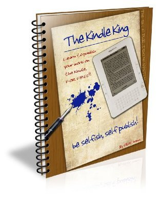 The Kindle King - The Guide To Self Publish Your Books On The Kindle Elliot Webb