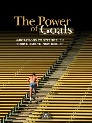 The Power of Goals: Quotations to Strengthen Your Climb to New Heights Successories