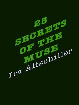 25 Secrets of the Muse, A Book of Creative Strategies  by  Ira Altschiller
