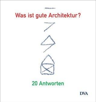 Was ist gute Architektur? : 21 Antworten Jürgen Tietz