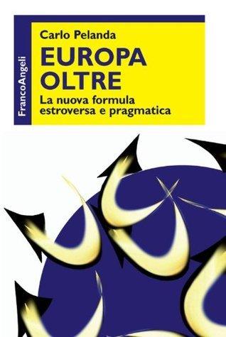 Europa oltre. La nuova formula estroversa e pragmatica Carlo Pelanda