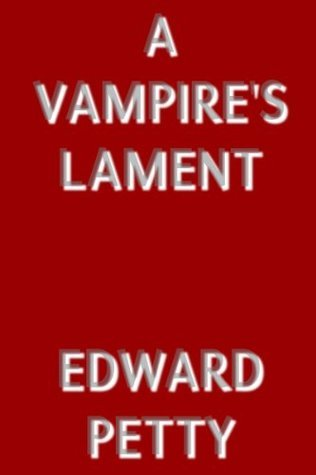 A Vampires Lament  by  Edward Petty