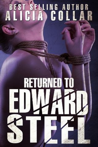 RETURNED TO EDWARD STEEL  by  Alicia Collar