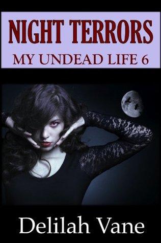 Night Terrors: My Undead Life 6 Delilah Vane