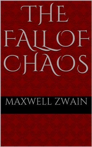 The Fall of Chaos (Heavens Damned Part 2) Maxwell Zwain