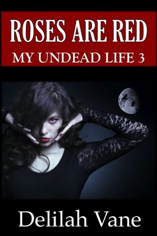 Roses Are Red: My Undead Life 3 Delilah Vane