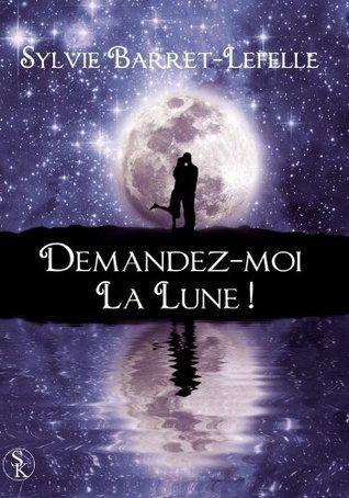 Demandez-moi la lune !  by  Sylvie Barret-Lefelle