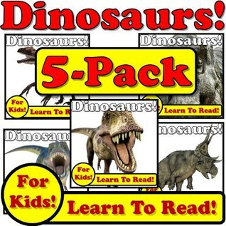 Dinosaurs! 5-Pack of Dinosaur eBooks! Learn About Dinosaurs While Learning To Read - Dinosaur Photos And Facts Make It Easy! (Over 245+ Photos of Dinosaurs)  by  Monica Molina