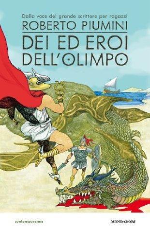 Dei ed eroi dellOlimpo (Contemporanea)  by  Roberto Piumini