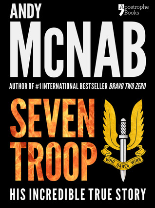 Seven Troop: The incredible true SAS story  by  Andy McNab
