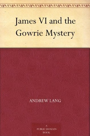 James VI and the Gowrie Mystery  by  Andrew Lang