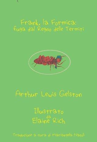 Frank, la Formica: : Fuga dal Regno delle Termiti Arthur Lewis Gelston