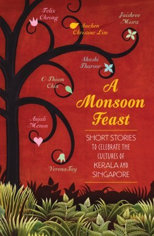 A Monsoon Feast: Short Stories to Celebrate the Cultures of Kerala and Singapore Shashi Tharoor