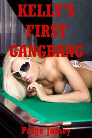 Kellys First Gangbang: A Group Sex Erotica Story Paige Jamey