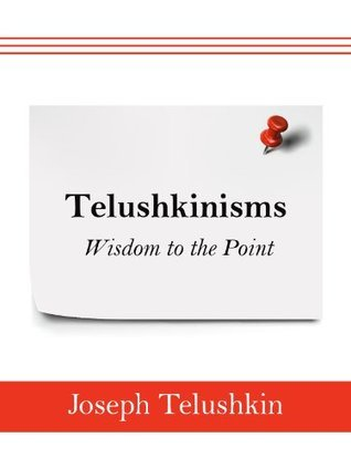 Telushkinisms: Wisdom to the Point  by  Joseph Telushkin