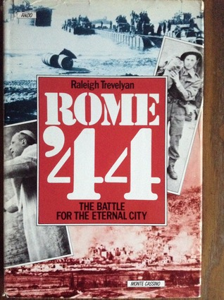 Rome 44 The battle for the Eternal City Raleigh Trevelyan