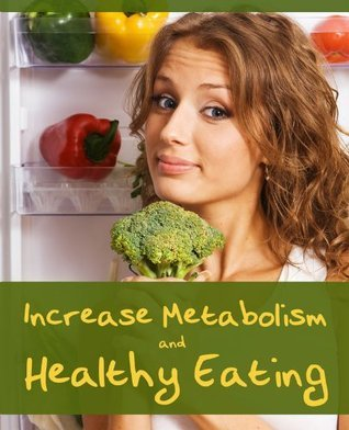 Increase Metabolism And Healthy Eating  by  James L. Aldrich