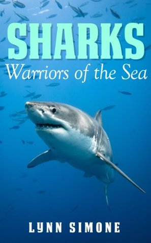 SHARKS: Warriors of the Sea, A Childrens Book (Animals of The Sea Series)  by  Lynn Simone
