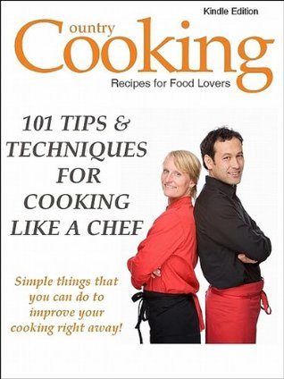 101 TIPS & TECHNIQUES FOR COOKING LIKE A CHEF! Simple Things You Can Do to Improve Your Cooking Right Away  by  M.  Smith