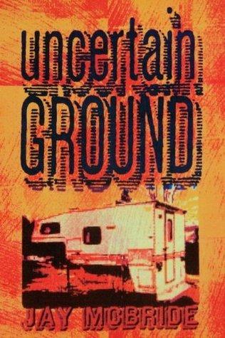Uncertain Ground Jay McBride