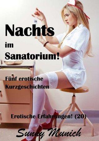 Nachts im Sanatorium!  Erotische Erfahrungen (20)  -  Fünf Kurzgeschichten! (German Edition)  by  Sunny Munich