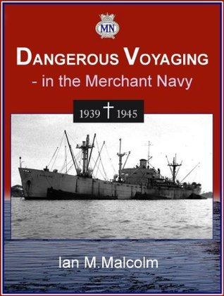 DANGEROUS VOYAGING - in the Merchant Navy (ww2)  by  Ian M. Malcolm